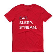 Eat. Sleep. Stream. Tee