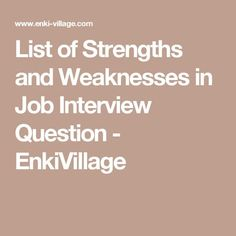 List of Strengths and Weaknesses in Job Interview Question - EnkiVillage Interview Weakness Answers, Strength And Weakness Interview, Interview Tips Weaknesses, Job Interview Preparation, Interview Answers, Interview Skills, Job Interview Questions, Job Interview Tips, Assistant Principal Interview Questions