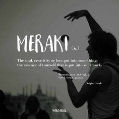 This is me to the fullest...MERAKI!!!