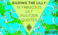 """We believe elegance can be casual. We believe gracefulness can be compatible with fits of laughter. We believe in living a colorful life""  10 Fabulous Quotes from Lilly Pulitzer"