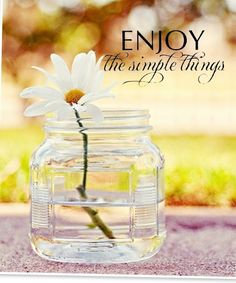 Enjoy the simple things in life. <3