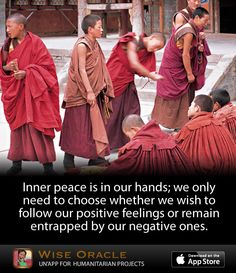 Wise Oracle: Inner peace is in our hands; we only need to choose whether we wish to follow our positive feelings or remain entrapped by our negative ones. #WiseSociety