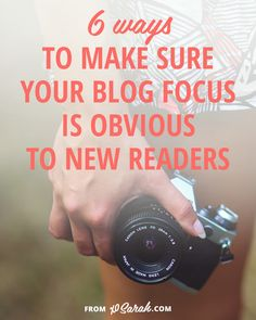 6 ways to make sure you blog focus is obvious to new readers