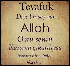 Tevafuk diye bir şey var. Allah onu senin karşına çıkardıysa bunun bir sebebi…