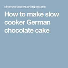 How to make slow cooker German chocolate cake
