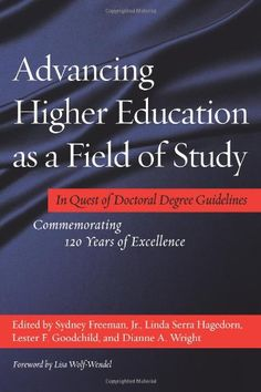 Advancing Higher Education as a Field of Study: In Quest of Doctoral Degree Guidelines - Commemorating 120 Years of Excellence by Sydney Freeman http://www.amazon.com/dp/1620361116/ref=cm_sw_r_pi_dp_.eJcvb17B5730