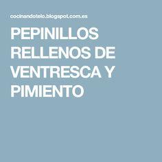 PEPINILLOS RELLENOS DE VENTRESCA Y PIMIENTO