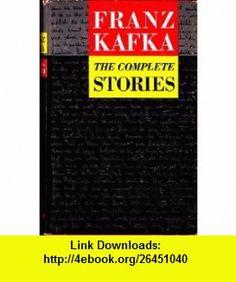 Franz Kafka The Complete Stories (9780805238631) Franz Kafka, Nahum N. Glatzer, John Updike , ISBN-10: 0805238638  , ISBN-13: 978-0805238631 ,  , tutorials , pdf , ebook , torrent , downloads , rapidshare , filesonic , hotfile , megaupload , fileserve