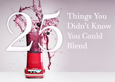 blender recipes - 25 things you didn't know you could blend