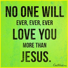 Christian notes of encouragement | No one will ever, ever, ever love you more than Jesus.