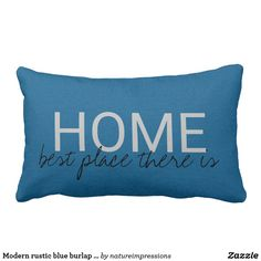 Modern rustic blue burlap home best place there is lumbar pillow
