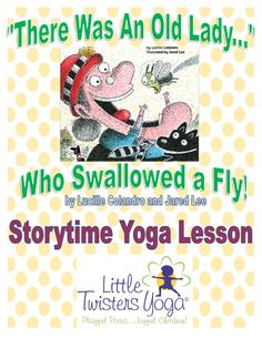 "Created by a professional children's yoga teacher, this children's yoga lesson plan is the perfect companion to the classic tale ""There Was an Old Lady who Swallowed a Fly"". Students can retell the story as they learn fun yoga poses and breathing exercises for all the characters of the book (Old Lady, Fly, Spider, Bird, Cat, Dog, Goat, and Cow)."