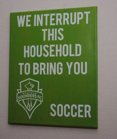 We interrupt this household to bring you Seattle Sounder Soccer - custom canvas quotes & wall art