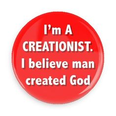 I'm a creationist I believe man created God - Funny Buttons - Custom Buttons - Promotional Badges - Atheism Pins - Wacky Buttons