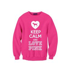 Keep Calm and LOVE PINK ($38)