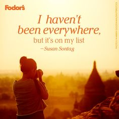 I haven't been everywhere, but it's on my list.  --Susan Sontag #TravelQuoteTuesday