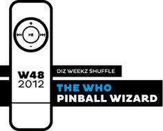 'diz weekz shuffle' © 2012 dizizsander. The Who - Pinball Wizard #music