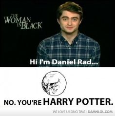 Gosh, Harry, learn your name. Always Harry Potter, Harry Potter Memes, Funny Images, Funny Pictures, Funny Pics, Funny Celebrity Pics, Celebrity Pictures, The Woman In Black, Mischief Managed