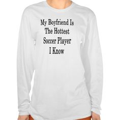My Boyfriend Is The Hottest Soccer Player I Know Tee Shirt #sport #tshirt