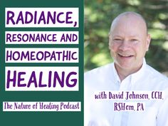 Radiance, Resonance and Homeopathic Healing with David Johnson, CCH, RSHom, PA Spiritual Warrior, Medical Careers, Physician Assistant, Dig Deep, Homeopathy, Healer, Textbook, Evolution, Anxiety
