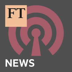 FT News by Financial Times on Apple Podcasts