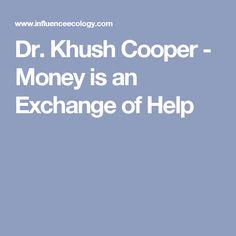 Dr. Khush Cooper - Money is an Exchange of Help