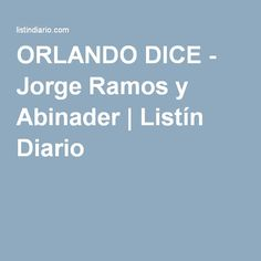 ORLANDO DICE - Jorge Ramos y Abinader | Listín Diario