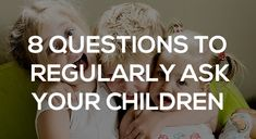 8 questions to regularly ask your children