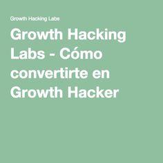 Growth Hacking Labs - Cómo convertirte en Growth Hacker Growth Hacking, Marketing Digital, Labs, Labradors, Labrador, Lab