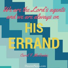 """Sister Carol F. McConkie: """"We are the Lord's agents and we are always on His errand."""" #ldsconf #lds #quotes"""