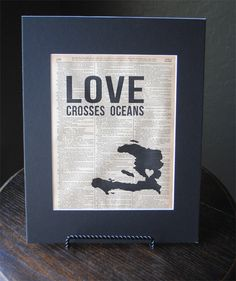 Love Crosses Oceans (Haiti) - Made this for a friend who is adopting twins from Haiti.Instead of using a dictionary background, I cut out bible verses and cut out a heart shaped map of haiti<-want this to be my story someday Map Of Haiti, Mission Trips, Matthew 28, Lutheran, Word Art, Compassion, Fundraising, Bible Verses, Summer