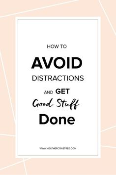 How to Avoid Distractions and Get Good Business Stuff Done