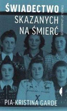 Świadectwo skazanych na śmierć - sześćdziesiąt lat później - Pia-Kristina Garde