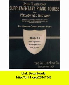 John Thompsons Supplementary Piano Course with Melody All the Way Book 2-b John Thompson ,   ,  , ASIN: B0045RFV5I , tutorials , pdf , ebook , torrent , downloads , rapidshare , filesonic , hotfile , megaupload , fileserve