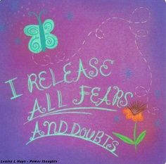 I release all fear and doubts.