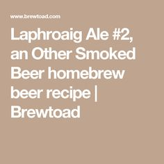 Laphroaig Ale #2, an Other Smoked Beer homebrew beer recipe | Brewtoad