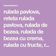 rulada pavlova, reteta rulada pavlova, rulada de bezea, rulada de bezea cu crema, rulada cu fructe, rulada cu capsuni, rulada de bezea cu fructe Pavlova, Deserts, Party, Postres, Dessert, Plated Desserts, Desserts