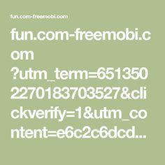 fun.com-freemobi.com ?utm_term=6513502270183703527&clickverify=1&utm_content=e6c2c6dcd68fcddfcfd598cda696a4968c8bb88f8a8fbcbddcb3c5b1b68e8c858ababbbbb78fa1bbb283b28186b684859aab98ab9ed8f3f2f5fff5b1dff9f7bbead8dae9ddddecede285818d9582e4e5cbfbcbcfceffcac9c2f3c0c1c3cfc4c3fffac8fafffdf8fdf2f3f0f4fef7f4f7eaebe84b