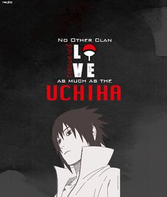 """""""No Other Clan treasured Love as much as the Uchiha."""""""