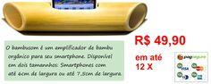 Bambusom: Amplificador de bambu orgânico para seu celular smartphone, caixa de som amplificada para celular sem uso de energia elétrica ou pilhas, baterias, etc