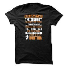 nice GOD GRANT ME THE SERENITY TO ACCEPT THE THINGS I CANNOT CHANGE COURAGE TO CHANGE THE THINGS I CAN AND THE WISDOM TO KNOW WHEN TO JUST GO HUNTING  Check more at https://9tshirts.net/god-grant-me-the-serenity-to-accept-the-things-i-cannot-change-courage-to-change-the-things-i-can-and-the-wisdom-to-know-when-to-just-go-hunting/