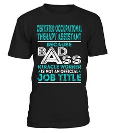 Certified Occupational Therapy Assistant - Badass Miracle Worker