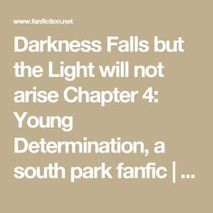 Darkness Falls but the Light will not arise Chapter 4: Young Determination, a south park fanfic | FanFiction