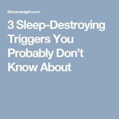 3 Sleep-Destroying Triggers You Probably Don't Know About