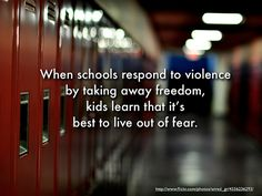 When schools respond to violence by taking away freedom, kids learn that it's best to live out of fear. - John Spencer