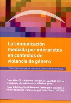La comunicación mediada por intérpretes en contextos de violencia de género : (guía de buenas prácticas para trabajar con intérpretes) / Borja Albi, A. y Del Pozo Triviño, M. (eds.)