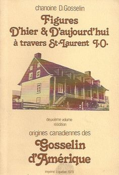 GOSSELIN, D. Figures D'hier et D'aujourd'hui à travers St-Laurent, I. O. Deuxième volume. Réédition. Origines canadiennes des Gosselin d'Amérique.