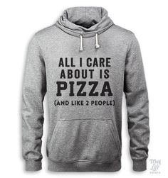 all i care about is pizza... and like 2 people.
