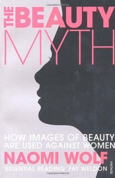 The Beauty Myth: How Images of Beauty are Used Against Women, http://www.amazon.co.uk/dp/0099861909/ref=cm_sw_r_pi_awdl_Tn5htb1JVVMV7