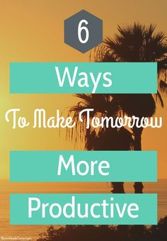 6 Ways To Make Tomorrow More Productive. Productivity allows you to be in control of your day and it's the driving force behind building the business you desire.